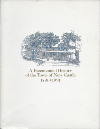 A Bicentennial History of the Town of New Castle 1791 to 1991