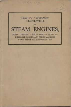 Illustrations of Steam Engines, Steam Turbines, Pumping Engines, Pumps of Different Classes and Other Machines Using Steam or Compressed Air, Prepared for the Use of Students at the Massachusetts Institute of Technology [with] Text Volume to Accompany the same.