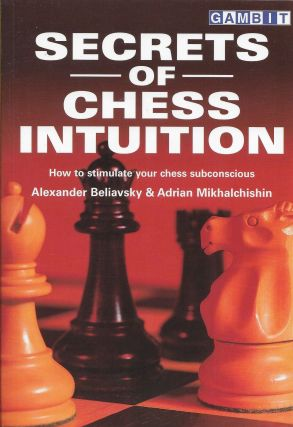Secrets of Chess Intuition: How to Stimulate Your Chess Subconscious. Alexander Beliavsky, Adrian...