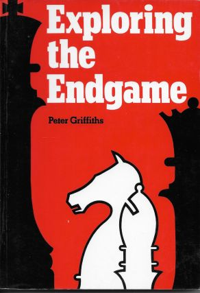 Exploring the Endgame. P. C. Griffiths