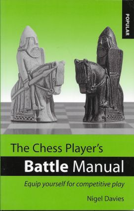 The Chess Player's Battle Manual: Equip Yourself for Competitive Play. Nigel Davies