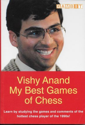 Vishy Anand: My Best Games of Chess. Viswanathan Anand