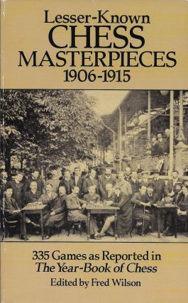 Lesser-Known Chess Masterpieces, 1906-1915. Fred Wilson