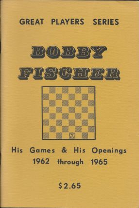 Great Player Series: Bobby Fischer: His Games and His Openings 1962 through 1965. Billy Pattteson