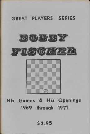 Great Player Series: Bobby Fischer: His Games and His Openings 1969 through 1971. Billy Pattteson