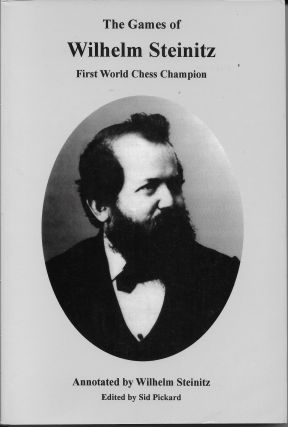 The Games of Wilhelm Steinitz: First World Chess Champion. Sid Pickard