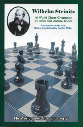 Wilhelm Steinitz: First World Chess Champion. Isaak Linder, Vladimir Linder, Andy Soltis