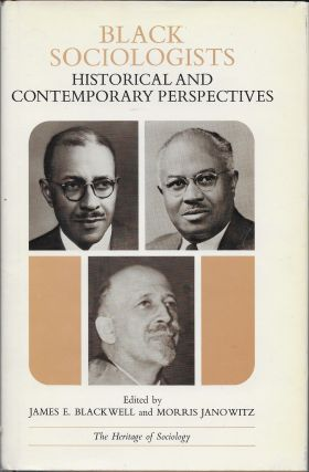 Black Sociologists; Historical and Contemporary Perspectives. James E. Blackwell, Morris Janowitz