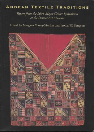 Andean Textile Traditions: Papers from the 2001 Mayer Center Symposium. Margaret...