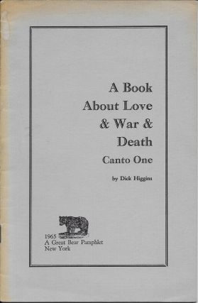 A Book About Love & War & Death: Canto One. Dick Higgins