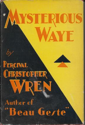 "Mysterious Waye: The Story of ""The Unsetting Sun"" P. C. Wren, Percival Christopher"