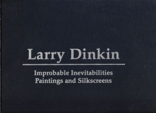Larry Dinkin: Improbable Inevitabilities, Paintings and Silkscreens. Larry Dinkin, an, Saul Chase