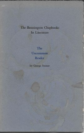 The Bennington Chapbooks in Literature: The Uncommon Reader. George Steiner