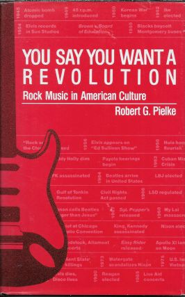 You Say You Want a Revolution: Rock Music in American Culture. Pielke Robert G