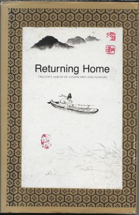 Returning Home: Tao-Chi's Album of Landscapes and Flowers. Tao-Chi with, Wen Fong