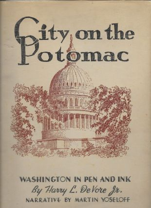 City on the Potomac: Washington in Pen and Ink. Harry L. Jr. with Devore, Martin Yoseloff