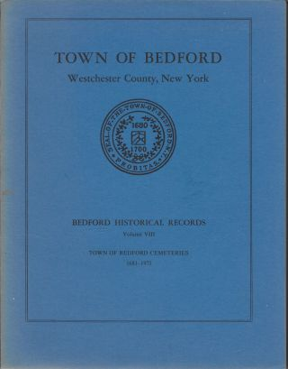 Town of Bedford, Westchester County, New York. Bedford Historical Records, Volume VIII. Town...
