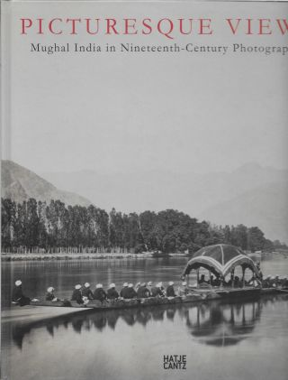 Picturesque Views Mughal India in Nineteenth-Century Photography. Raffael Dedo Gadebusch