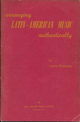 Arranging Latin-American Music Authentically: A Reference and Guide to Typical Latin-American...