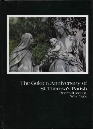 The Golden Anniversary of St. Theresa's Parish: Briarcliff Manor, New York