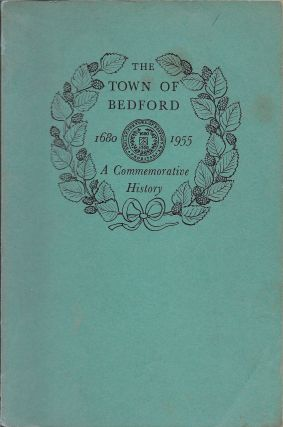 The Town of Bedford: A Commemorative History, 1680-1955. Robertson T. Barrett