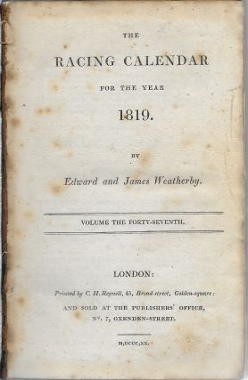 The Racing Calendar for the Year 1819, Volume the Forty-Seventh