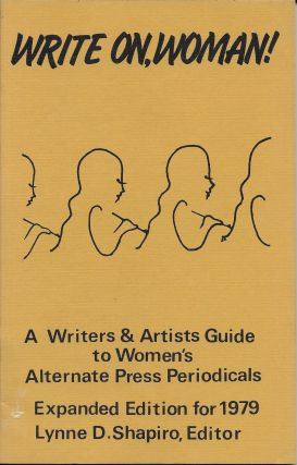 Write on, Woman!: A Writers' & Artists Guide to Women's Alternate Press Periodicals. Lynne D....