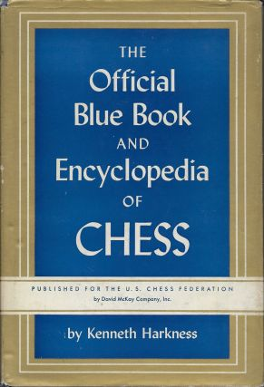 The Official Blue Book and Encyclopedia of Chess. Kenneth Harkness