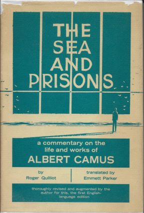 Sea and Prisons : A Commentary on the Life and Thought of Albert Camus. Roger Quilliot, Emmett...
