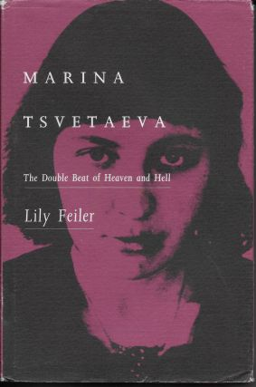 Marina Tsvetaeva: The Double Beat of Heaven and Hell. Lily Feiler