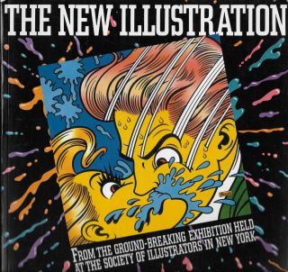 The New Illustration. From the Ground-Breaking Exhibition Held at the Society of Illustrators In...