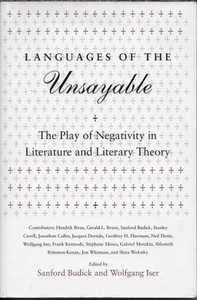 Languages of the Unsayable: The Play of Negativity in Literature and Literary Theory. Sanford...