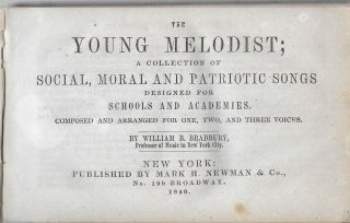 The Young Melodist: A Collection of Social, Moral and Patriotic Songs Designed for Schools and...