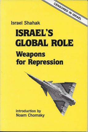 Israel's Global Role: Weapons for Repression. Israel Shahak
