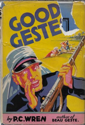 Good Gestes. Stories of Beau Geste, His Brothers and Certain of Their Comrades in the French...