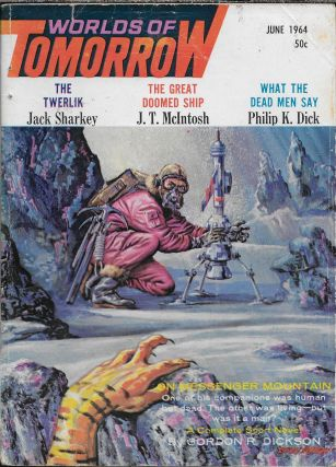 """What the Dead Men Say?"" in Worlds of Tomorrow. June 1964. Frederik Pohl, Philip K. Dick"