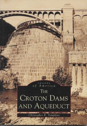 The Croton Dams and Aqueduct. Christopher R. Tompkins