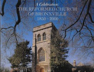 A Celebration: The Reformed Church of Bronxville, 1850-2000. John A. Corry